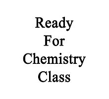 Ready For Chemistry Class  Photographic Print