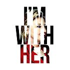 I'm With Her Hillary Clinton  by Christy Fox