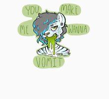 You Make Me Wanna Vomit Unisex T-Shirt