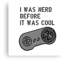 I was nerd before it was cool (SN) Canvas Print
