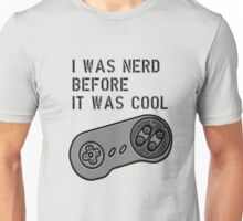I was nerd before it was cool (SN) Unisex T-Shirt