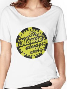 The House Always Wins Women's Relaxed Fit T-Shirt
