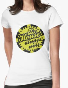 The House Always Wins Womens Fitted T-Shirt