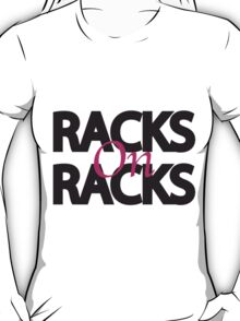 Racks on Racks T-Shirt