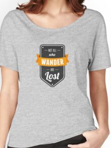 Not all who wander... Women's Relaxed Fit T-Shirt