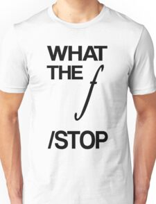 WHAT THE F /STOP Unisex T-Shirt