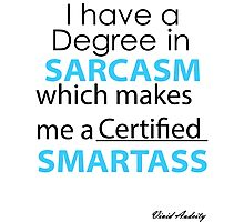 DEGREE IN SARCASM Photographic Print