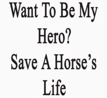 Want To Be My Hero? Save A Horse's Life  by supernova23