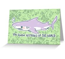 You Know Nothing of the World Greeting Card