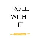 Roll with it by VieiraGirl