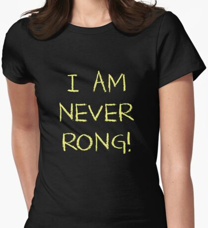 I Am Never Rong! Womens Fitted T-Shirt