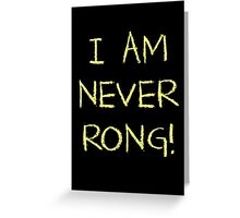 I Am Never Rong! Greeting Card