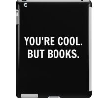 You're cool, but Books iPad Case/Skin