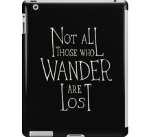 Not all who wander are lost - Lord of the rings quote iPad Case/Skin