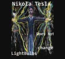 Nikola Tesla does not  change lightbulbs by Followthedon