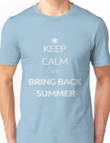 Keep Calm and Bring Back Summer! Unisex T-Shirt