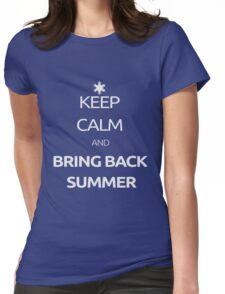 Keep Calm and Bring Back Summer! Womens Fitted T-Shirt