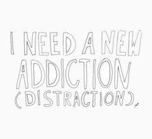 I need a new addiction (distraction) by Indiesk8ter