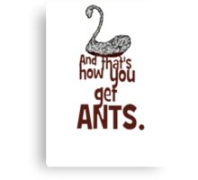 ...And that's how you get ANTS. Canvas Print