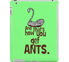 ...And that's how you get ANTS. iPad Case/Skin