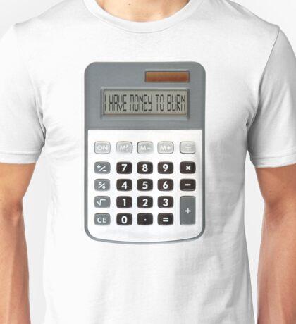 I have money to burn Unisex T-Shirt
