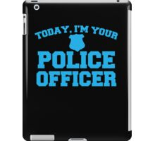 Today, I'm your police officer iPad Case/Skin