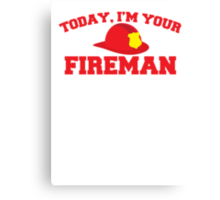 Today, I'm your fireman Canvas Print