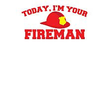 Today, I'm your fireman Photographic Print