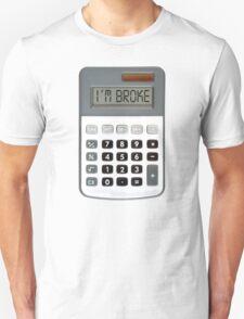 I am broke Unisex T-Shirt