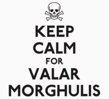 Keep Calm and Valar Morghulis by CafePretzel