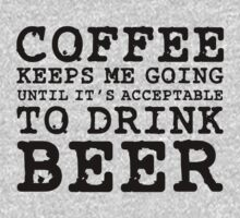 Coffee Keeps Me Going Until It's Acceptable To Drink Beer #1 by teezie