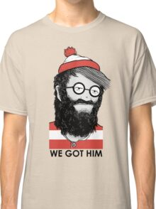 We Got Him Classic T-Shirt