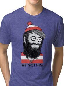 We Got Him Tri-blend T-Shirt