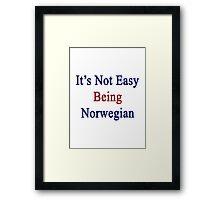 It's Not Easy Being Norwegian  Framed Print