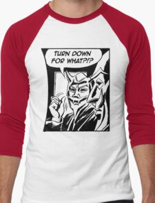 Turn Down For What ?!? T-Shirt