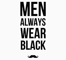 Men always wear black! Unisex T-Shirt