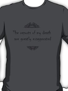 The reports of my death are greatly exaggerated T-Shirt