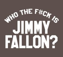 Who the F#ck is Jimmy Fallon? by TheGraphicGuru