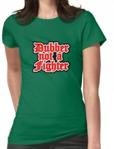 dubber not a fighter Womens Fitted T-Shirt