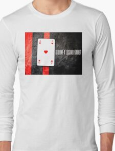Is love a losing game? Long Sleeve T-Shirt