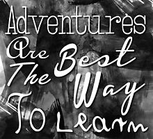 Adventures Are The Best Way To Learn by PatiDesigns