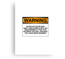Warning: Enter my room and i take no responsibility for the injuries you will receive. You have been warned. Canvas Print