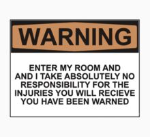 Warning: Enter my room and i take no responsibility for the injuries you will receive. You have been warned. by Bundjum