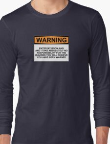 Warning: Enter my room and i take no responsibility for the injuries you will receive. You have been warned. Long Sleeve T-Shirt