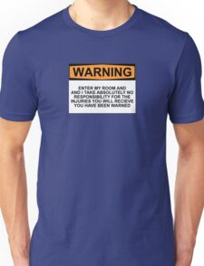 Warning: Enter my room and i take no responsibility for the injuries you will receive. You have been warned. Unisex T-Shirt