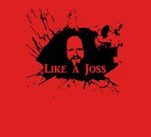 Like a Joss Unisex T-Shirt