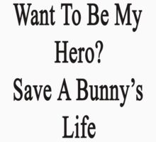 Want To Be My Hero? Save A Bunny's Life  by supernova23