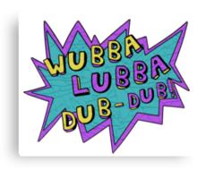 Wubba Lubba Dub-Dub! Canvas Print