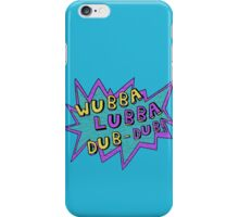 Wubba Lubba Dub-Dub! iPhone Case/Skin