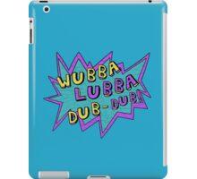 Wubba Lubba Dub-Dub! iPad Case/Skin